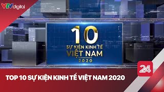 Top 10 Sự kiện Kinh tế Việt Nam 2020  VTV24
