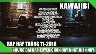 Những Bài Nhạc Rap Hay Nhất 11 2018 (P1) - LK Rap Buồn Và Tâm Trạng Lấy Nước Mắt Người Nghe 2018