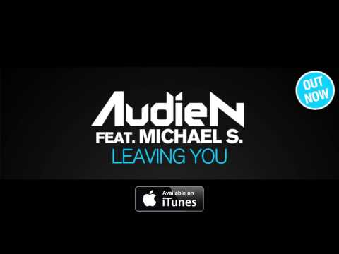 Audien ft. Michael S. - Leaving You (Official Radio Edit)