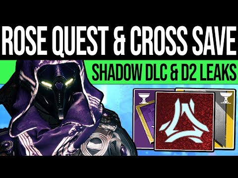 Destiny 2   ROSE QUEST & CROSS-SAVE LEAK! Shadow DLC, Crystal Quest, Undying Season & Chalice Loot!