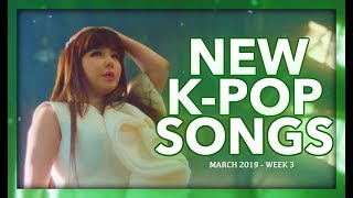 NEW K-POP SONGS | MARCH 2019 (WEEK 3)