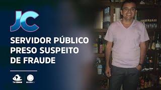 Servidor público preso suspeito de fraude