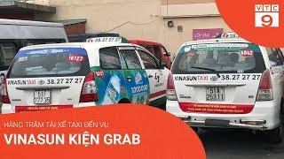 Hàng trăm tài xế taxi đến vụ Vinasun kiện Grab | VTC9