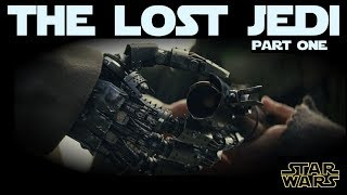 The Lost Jedi (Part One): An Alternate Version of Episode VIII