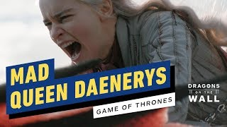 Game of Thrones: Daenerys Targaryen Has Always Been a Mad Queen