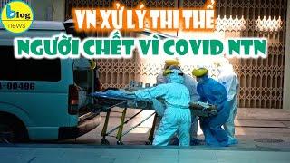Người chết vì nhiễm COVID-19 sẽ được xử lý hậu sự như thế nào?