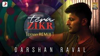 Tera Zikr Remix – Darshan Raval