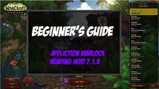 World of Warcraft Legion 7.1.5 Affliction Warlock Beginners Guide Making Warlocks Great Again!