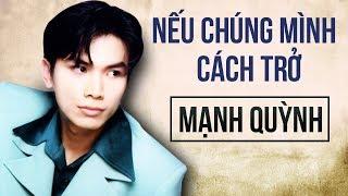 Mạnh Quỳnh Tuyển chọn 2018 - Nhạc Sến trữ tình Hay Nhất - Liên khúc Nếu Chúng Mình Cách Trở