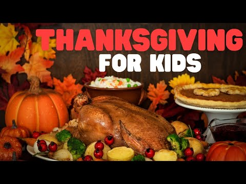 Thanksgiving for kids: The history of the first Thanksgiving