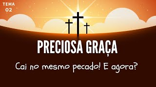 14/03/20 - Preciosa Graça - Tema 02 - Cai no mesmo pecado! E agora? - Pr. André Flores