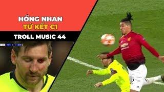 TROLL MUSIC 44 : Hồng nhan Tứ kết Champions league