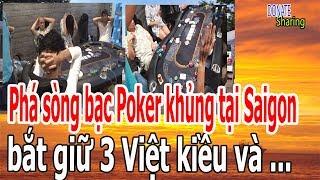 Ph,á s,ò,ng b,,ạc P,o,k,e,r kh,ủ,ng tại Saigon b,ắ,t gi,ữ 03 Việt kiều và ... - Donate Sharing