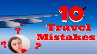 The 10 Travel Mistakes You're Making (and How To Avoid Them)