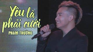 Yêu Là Phải Cưới - Phạm Trưởng (LiveShow Phạm Trưởng 2017 - Phần 20/21)