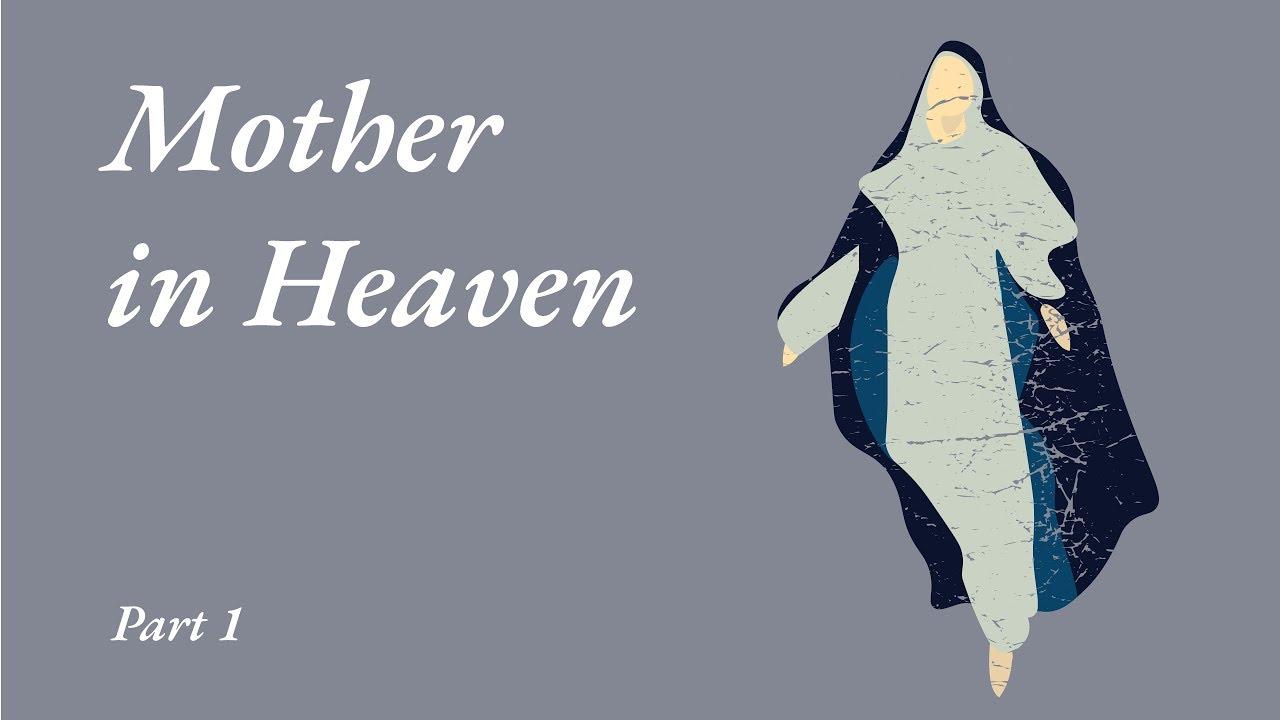Mother in Heaven – Part 1