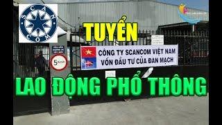 Việc làm Bình Dương - Tuyển dụng 100 LAO ĐỘNG PHỔ THÔNG LƯƠNG trên 6 triệu Công ty Scancom Việt Nam