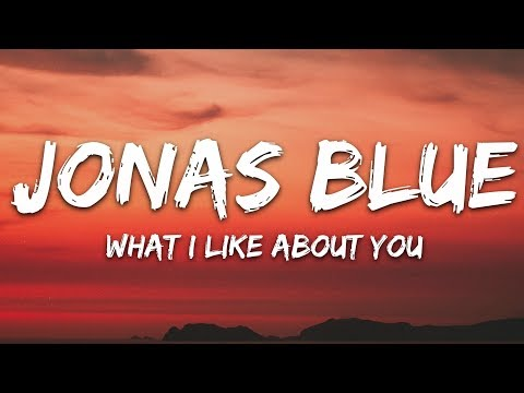 Jonas Blue - What I Like About You (Lyrics) feat. Theresa Rex