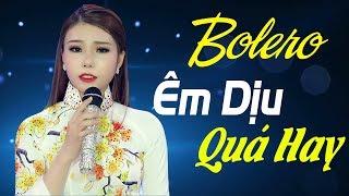 NHẠC BOLERO ÊM DỊU QUÁ HAY - Tuyệt Phẩm Bolero Nhạc Vàng Xưa Để Đời Hay Nhất 2018
