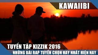 Tuyển Tập Những Bài Rap Hay Nhất Của Kizzik 2016 - Em Về Đi (Nhạc Rap Tuyển Chọn 2016)