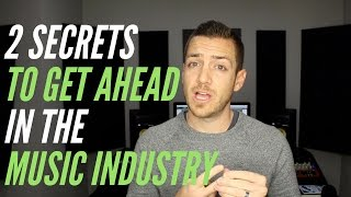 2 Secrets To Get Ahead In The Music Industry - TheRecordingRevolution.com