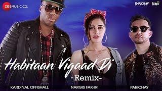 Habitaan Vigaad Di Remix – Parichay Nargis – Fakhri