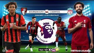 [TRỰC TIẾP] Bournemouth vs Liverpool  (22h00 ngày 7/12). Vòng 16 giải Ngoại hạng Anh. Trực tiếp K+NS