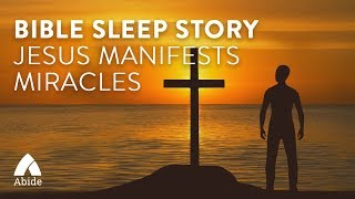 Abide Guided Bible Story Sleep Meditation: Jesus' Manifest Miracle! Listen Every Night Before Bed
