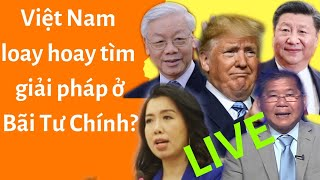 🔴Việt Nam loay hoay tìm giải pháp ở Bãi Tư Chính? | Trump lúc này lúc khác trước Hong Kong
