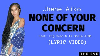 None of Your Concern - Jhene Aiko feat. Big Sean & Ty Dolla $ign (Lyrics)