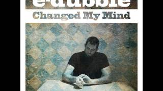 e-dubble - Changed My Mind (Single)