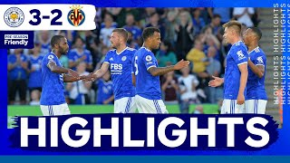 Highlights   Leicester City 3 Villarreal 2   The Foxes In Pre-Season