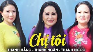 CHỊ TÔI - Thanh Hằng ft. Thanh Ngân, Thanh Ngọc