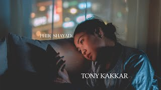 Phir Shayad – Tony Kakkar Video HD