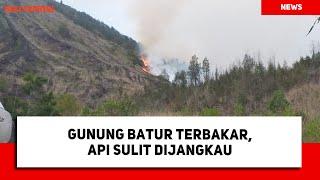 Gunung Batur Terbakar, Api Sulit Dijangkau