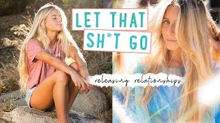 """LET THAT SH*T GO » Releasing """"Toxic"""" Relationships"""