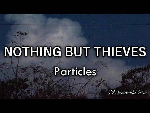 Nothing But Thieves: Particles [Sub. Español - Lyrics]