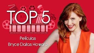 Top 5: Películas de Bryce Dallas Howard