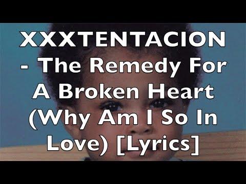 XXXTENTACION - A Remedy For A Broken Heart (Why Am I So In Love) [Lyrics]