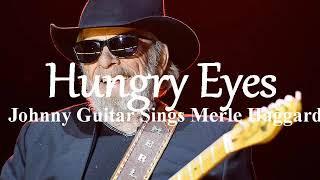 Hungry Eyes - Johnny Guitar Sings Merle Haggard