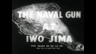 THE NAVAL GUN AT IWO JIMA   CONFIDENTIAL U.S. NAVY FILM  26464