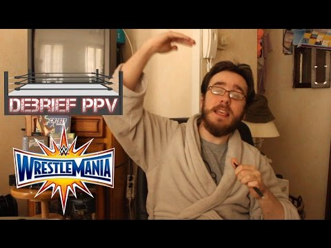 Debrief PPV - Wrestlemania 33