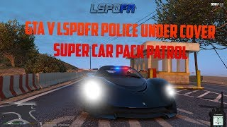 GTA V LSPDFR Police Under Cover Super Car Pack Patrol