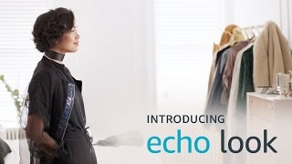 Introducing Echo Look. Love your look. Every day.