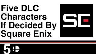 Top Five Characters for Smash Bros DLC If Decided By Square Enix