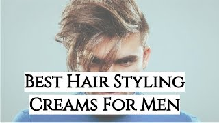 Top 10 Best Hair Styling Creams for Men - Men's Hair Styling Products 2019