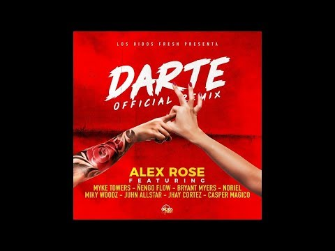 Darte Remix -Alex Rose, Myke Towers Ft Ñengo Flow, Miky Woodz, Jhay Cortez, Juhn, Casper y Noriel.