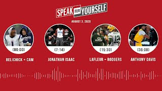 Belichick + Cam, Jonathan Isaac, LaFleur + Rodgers, AD (8.3.20) | SPEAK FOR YOURSELF Audio Podcast
