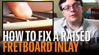 Watch the Trade Secrets Video, How to fix a raised fretboard inlay