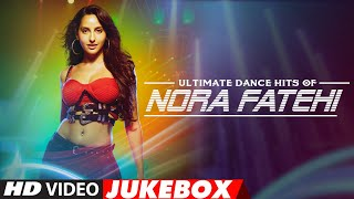 Ultimate Dance Hits of Nora Fatehi | Video Jukebox | Best of Nora Fatehi Songs | T-Series